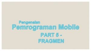 Pengenalan Pemrograman Mobile PART 5 FRAGMEN Anggota Kelompok