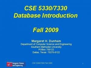 CSE 53307330 Database Introduction Fall 2009 Margaret H