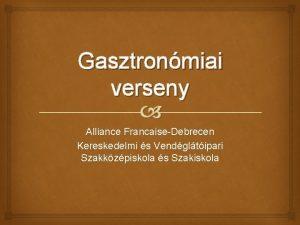 Gasztronmiai verseny Alliance FrancaiseDebrecen Kereskedelmi s Vendgltipari Szakkzpiskola