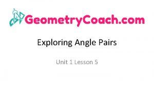 Exploring Angle Pairs Unit 1 Lesson 5 Exploring