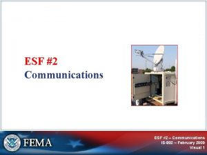 ESF 2 Communications ESF 2 Communications IS802 February