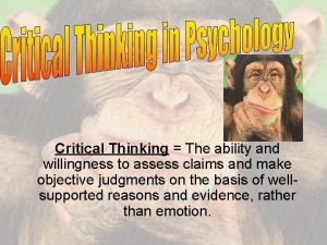 Critical Thinking The ability and willingness to assess