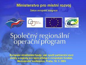 Ministerstvo pro mstn rozvoj Sekce evropsk integrace Evropsk