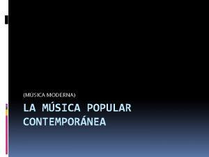 MSICA MODERNA LA MSICA POPULAR CONTEMPORNEA ALGUNOS CONCEPTOS