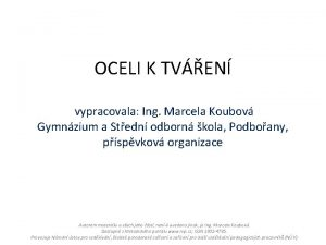 OCELI K TVEN vypracovala Ing Marcela Koubov Gymnzium