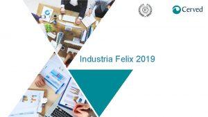 Industria Felix 2019 Cerved e Industria Felix Abbiamo