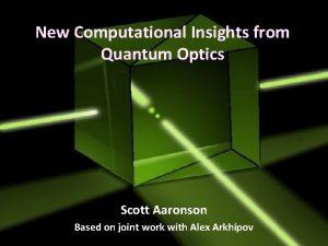 New Computational Insights from Quantum Optics Scott Aaronson