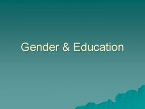 Gender Education Gender differences in attainment u u