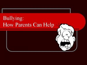 Bullying How Parents Can Help Bullying What is