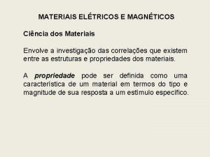 MATERIAIS ELTRICOS E MAGNTICOS Cincia dos Materiais Envolve