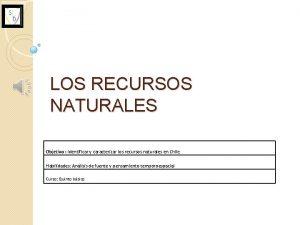 LOS RECURSOS NATURALES Objetivo Identificar y caracterizar los