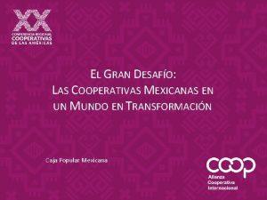 EL GRAN DESAFO LAS COOPERATIVAS MEXICANAS EN UN