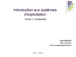 Introduction aux systmes dexploitation Partie 1 Introduction Jalil