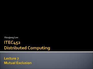 Hwajung Lee ITEC 452 Distributed Computing Lecture 7