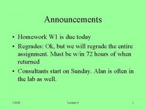 Announcements Homework W 1 is due today Regrades