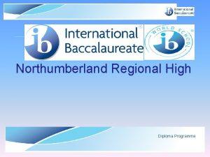 Northumberland Regional High Diploma Programme International Baccalaureate Organization