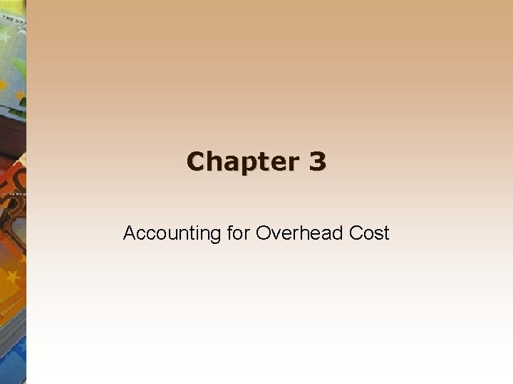 Chapter 3 Accounting for Overhead Cost Overhead cost