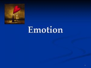 Emotion 1 Emotion 2 Emotions are a mix