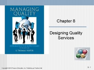 Chapter 8 Designing Quality Services Copyright 2013 Pearson