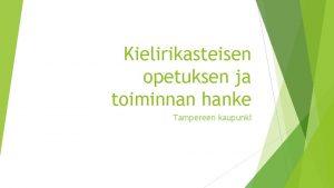 Kielirikasteisen opetuksen ja toiminnan hanke Tampereen kaupunki Taustaa