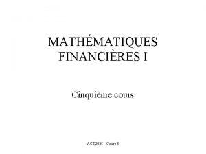 MATHMATIQUES FINANCIRES I Cinquime cours ACT 2025 Cours