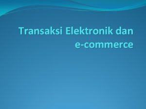 Transaksi Elektronik dan ecommerce TERMINOLOGI HUKUM ISTILAH TRANSAKSI