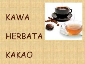 KAWA HERBATA KAKAO kawa napj sporzdzany z palonych