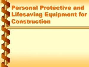Personal Protective and Lifesaving Equipment for Construction PPE
