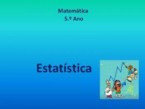 Matemtica 5 Ano Estatstica Estatstica RAMO DA MATEMTICA