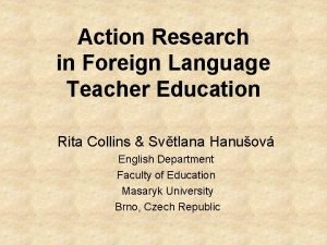 Action Research in Foreign Language Teacher Education Rita