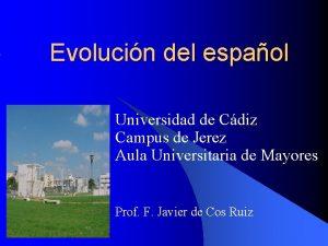 Evolucin del espaol Universidad de Cdiz Campus de