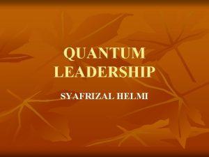 QUANTUM LEADERSHIP SYAFRIZAL HELMI Leadership dalam bisnis n