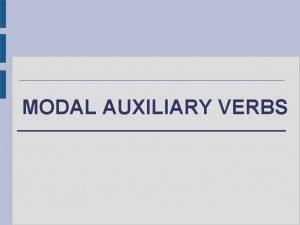 MODAL AUXILIARY VERBS MODAL AUXILIARY VERBS DEFINITION LIST