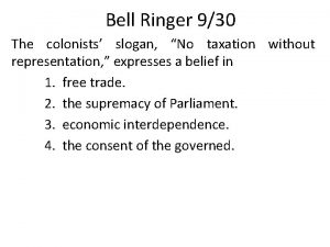 Bell Ringer 930 The colonists slogan No taxation