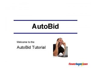 Auto Bid Welcome to the Auto Bid Tutorial