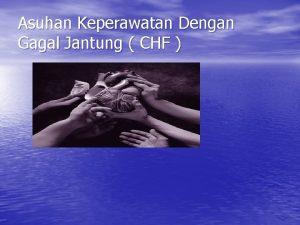 Asuhan Keperawatan Dengan Gagal Jantung CHF GAGAL JANTUNG