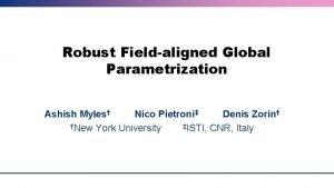 Robust Fieldaligned Global Parametrization Ashish Myles Nico Pietroni