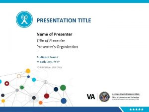 PRESENTATION TITLE Name of Presenter Title of Presenters