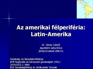 Az amerikai flperifria LatinAmerika dr Jeney Lszl egyetemi