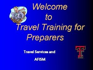 Welcome to Travel Training for Preparers Travel Services