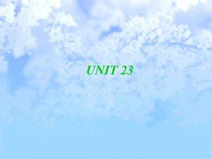UNIT 23 1 Feel like would like Feel