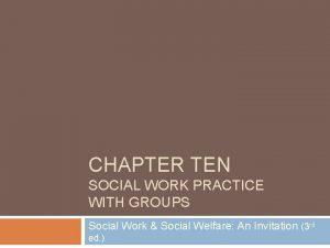 CHAPTER TEN SOCIAL WORK PRACTICE WITH GROUPS Social