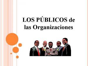 LOS PBLICOS de las Organizaciones Pblicos Est referido