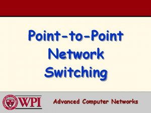 PointtoPoint Network Switching Advanced Computer Networks Network Switching