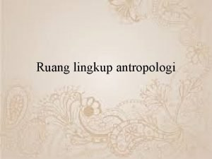 Ruang lingkup antropologi Ruang lingkup antropologi Dalam buku