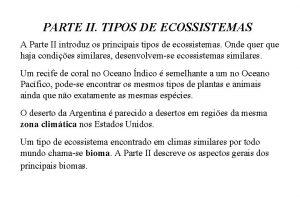 PARTE II TIPOS DE ECOSSISTEMAS A Parte II