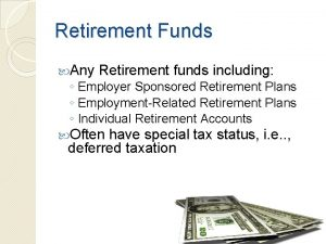 Retirement Funds Any Retirement funds including Employer Sponsored