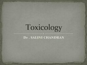 Toxicology Dr SALINI CHANDRAN Toxicology Toxicology is the