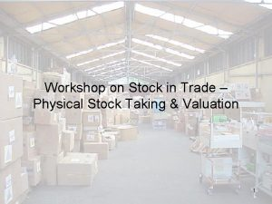 Workshop on Stock in Trade Physical Stock Taking