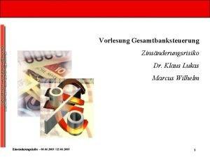 Vorlesung Gesamtbanksteuerung Zinsnderungsrisiko Dr Klaus Lukas Marcus Wilhelm